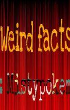 Weird/interesting facts! by Mistypokemon