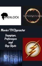 Movie/ TV Character Imagines, Preferences and One Shots by LiddleDreamer