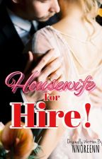 Housewife For Hire ! (COMPLETED/EDITING)  by ReeenXx