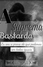 A suprema bastarda. by lokamente_loka