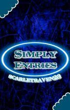 Simply Entries by scarletraven23