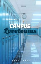 Campus Loveteams (Completed)(#Wattys2018) by peacemaci13