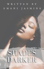 Shades Darker {BWWM} by ebreezy_