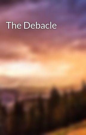 The Debacle by allisonelenanelson