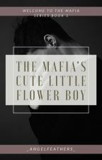 The Mafia's Cute Little Flower Boy [MPREG] [Book 1] by _AngelFeathers_