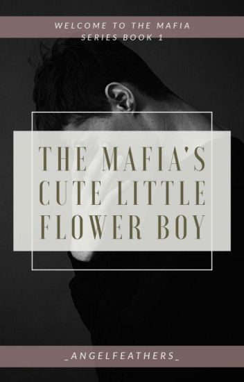 The Mafia's Cute Little Flower Boy [MPREG] [Book 1]