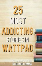 25 Most Addicting Stories in Wattpad by Ems_Rosario