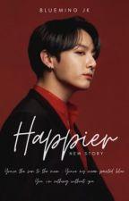 Happier [ JEON JUNGKOOK ] by Jeonkookieminn