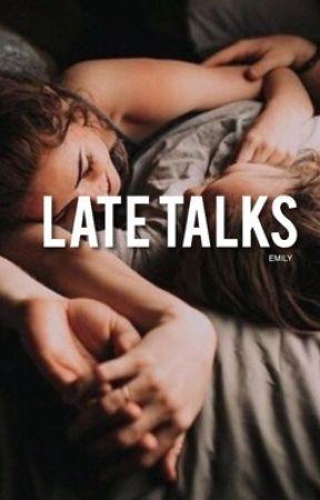 Late Talks by emilyfriend123