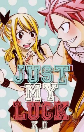Just My Luck [NALU] by XxCallMeFaithxX