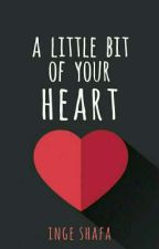 A Little Bit of Your Heart by coklatpth