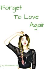 Forget To Love Again [ UNCONTINUED ] by unhappy_xx
