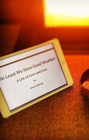 At Least We Have Good Weather: A Life of Love and Loss by ShaunMyburg