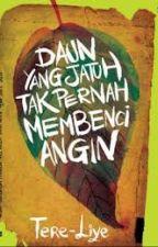 QOUTES : Daun Yang Jatuh Tak Pernah Membenci Angin-By TERE LIYE by WAWA48