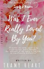 Was I Ever Really Love By You? (Ongoing)(TRAMYHEARTSERIES #3) by TramyHeart