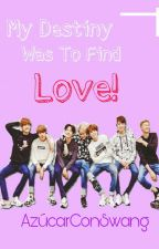 My Destiny Was To Find Love!   Fanfic BTS y (t/n) by AzucarConSwang