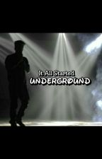 It all started Underground. by dilsehopper