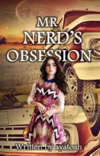 Mr. Nerd's Obsession (Completed) by ayatoah