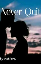 Never Quit by chocolcheesy