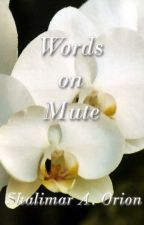 Words On Mute by shalimarAOrion