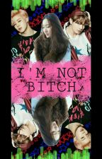 I'M NOT BITCH (FF NC) by bangtan_bae7