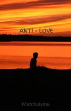 ANTI - LOVE by Matchalyme
