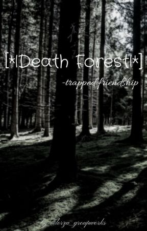 [*|Death forest|*]- Trapped friendships by Lorza_groupworks