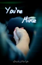 You're Mine by sihatulfkriyh