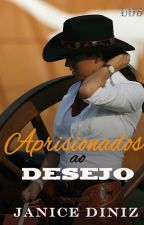 Aprisionados ao Desejo [AMOSTRA] by JaniceDiniz
