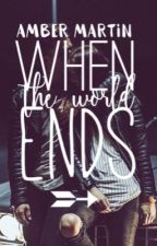 When The World Ends  (#Wattys2017) by o0aestheticrose0o