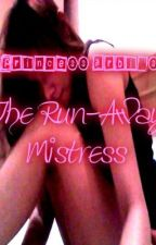 The Run-Away Mistress (COMPLETED) by Princess_Arbi