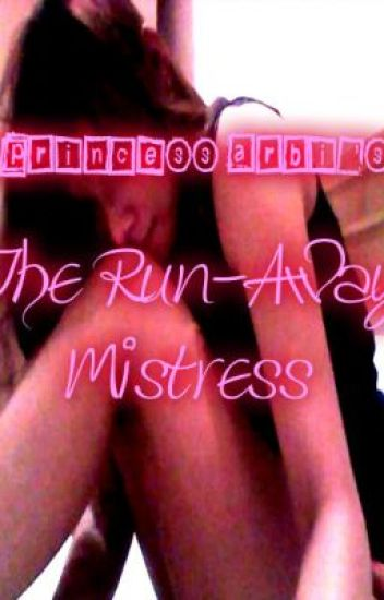 The Run-Away Mistress (COMPLETED)