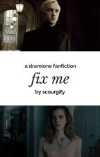 Fix Me { Dramione } by scourgify