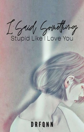I Said Something Stupid Like ... I LOVE YOU [ FIN ]
