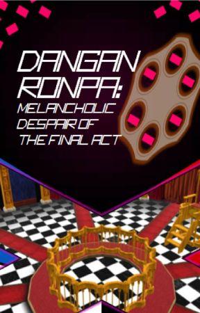 Danganronpa: Melancholic Despair of the Final Act by AnjelikuzBlue
