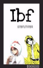 IBF [ERERI/RIREN] by okokgood