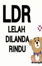 LDR (Lelah Dilanda Rindu) by virdakhoerunnisa