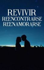 Revivir, rememorar, reenamorarse by CountessSzekely