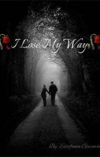 🥀I Lose My Way🥀 by EstefaniaDeMry