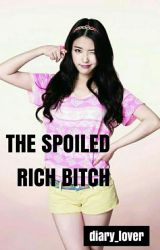 The Spoiled Rich Bitch by diary_lover