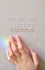 on en avait que faire by JacKeycye
