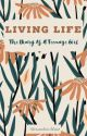 Living Life: The Diary of A Teenage Girl  by alexandriathejoy