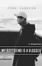 My Boyfriend is A Vlogger [NCT Fiction: Jaehyun] by j_almathea