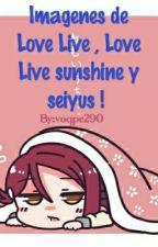 Imágenes de Love Live ,Love  Live Sunshine y Seiyus!  by voqpe290