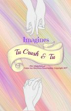 Tu Crush & Tu (Imagines) by MaJoAntua