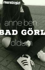 Anne ben bad görl oldum by rauraticgirl