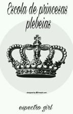 Escola de princesas plebeias by EspectroGIRL