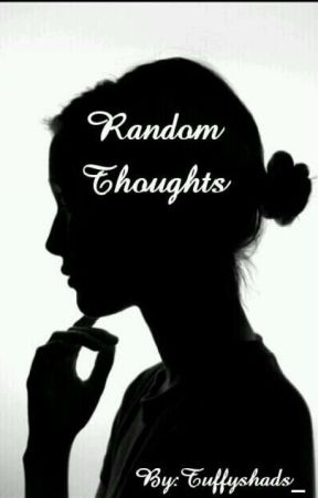 Random Thoughts by Tuffyshads_