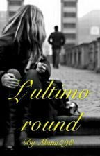 L'ultimo Round by Manu298