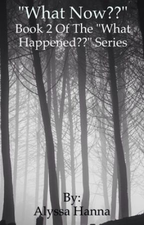 """""""What Now??"""" Book 2 of the """"What Happened??"""" Series by alyssahanna05"""